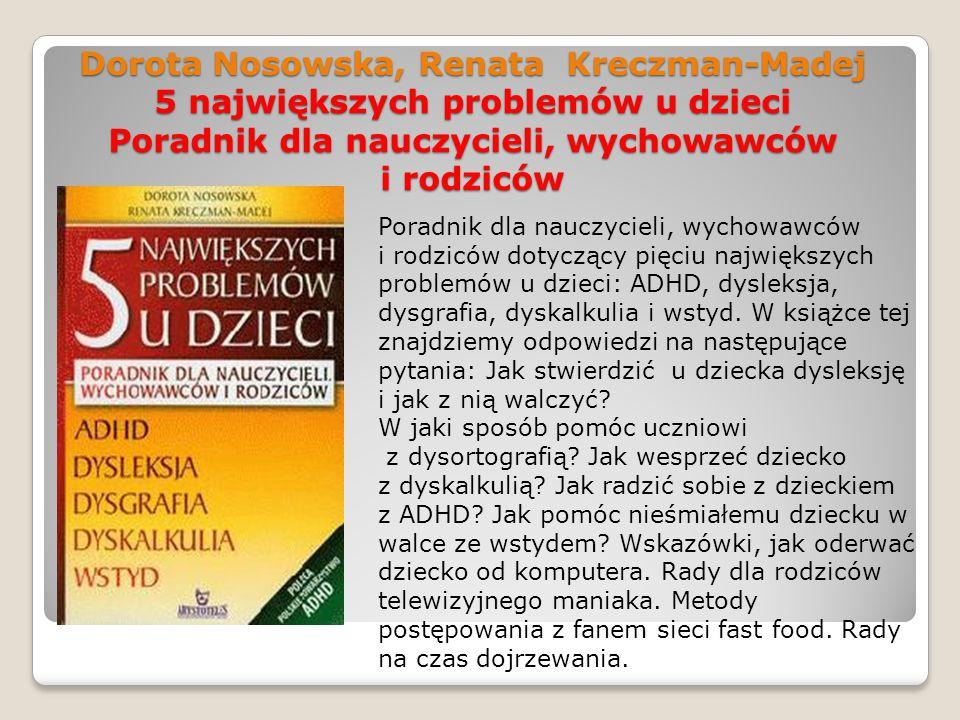 Dorota Nosowska, Renata Kreczman-Madej 5 największych problemów u dzieci Poradnik dla nauczycieli, wychowawców i rodziców Poradnik dla nauczycieli, wy