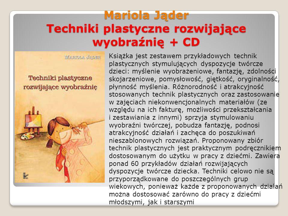 Mariola Jąder Techniki plastyczne rozwijające wyobraźnię + CD Książka jest zestawem przykładowych technik plastycznych stymulujących dyspozycje twórcz