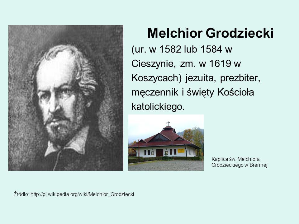 Melchior Grodziecki (ur. w 1582 lub 1584 w Cieszynie, zm. w 1619 w Koszycach) jezuita, prezbiter, męczennik i święty Kościoła katolickiego. Źródło: ht
