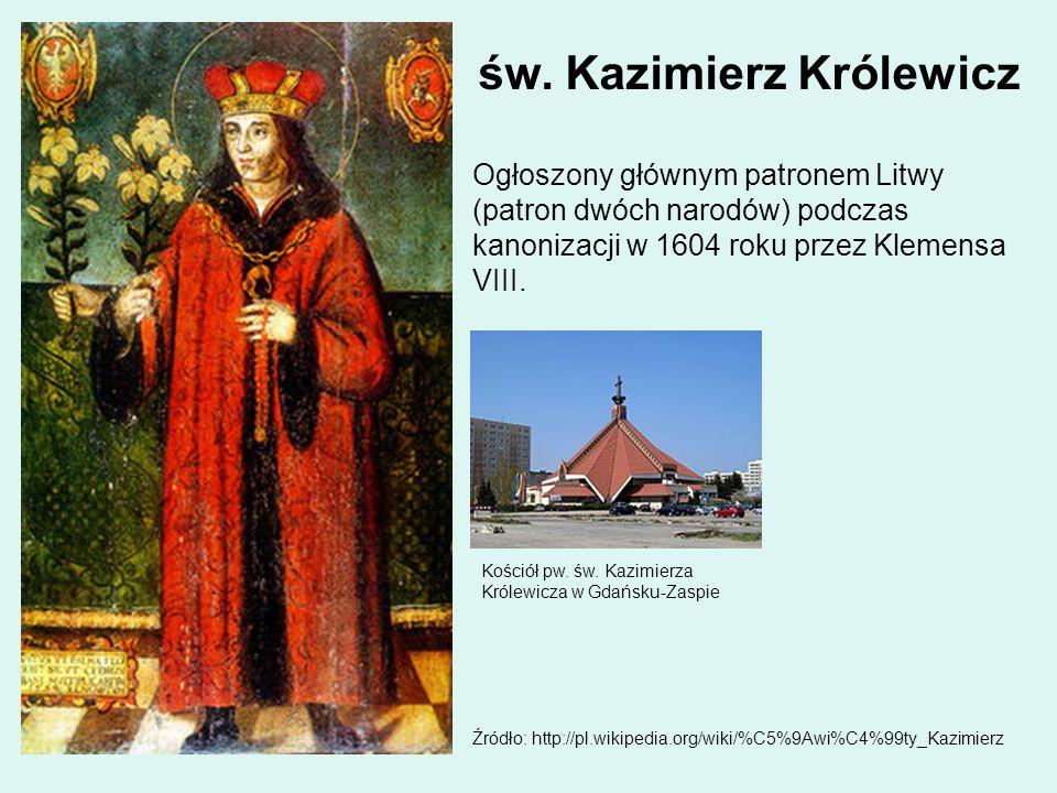 św. Kazimierz Królewicz Ogłoszony głównym patronem Litwy (patron dwóch narodów) podczas kanonizacji w 1604 roku przez Klemensa VIII. Kościół pw. św. K