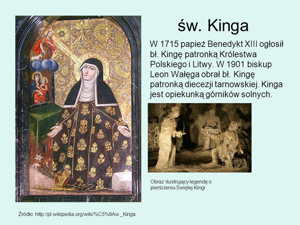 św. Kinga W 1715 papież Benedykt XIII ogłosił bł. Kingę patronką Królestwa Polskiego i Litwy. W 1901 biskup Leon Wałęga obrał bł. Kingę patronką diece