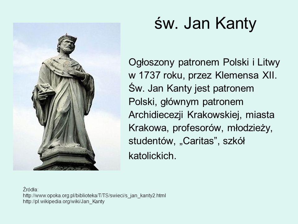 św. Jan Kanty Ogłoszony patronem Polski i Litwy w 1737 roku, przez Klemensa XII. Św. Jan Kanty jest patronem Polski, głównym patronem Archidiecezji Kr