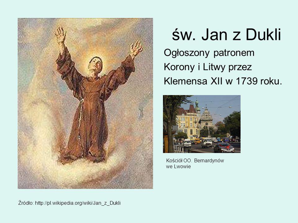 św. Jan z Dukli Ogłoszony patronem Korony i Litwy przez Klemensa XII w 1739 roku. Kościół OO. Bernardynów we Lwowie Źródło: http://pl.wikipedia.org/wi