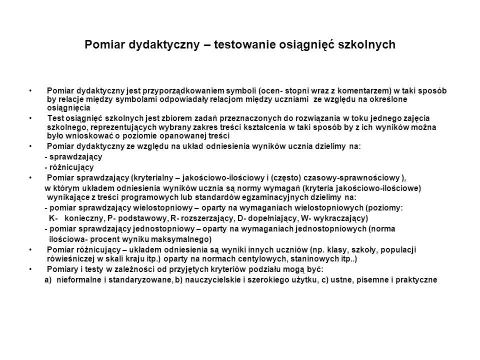 Pomiar dydaktyczny – testowanie osiągnięć szkolnych Pomiar dydaktyczny jest przyporządkowaniem symboli (ocen- stopni wraz z komentarzem) w taki sposób