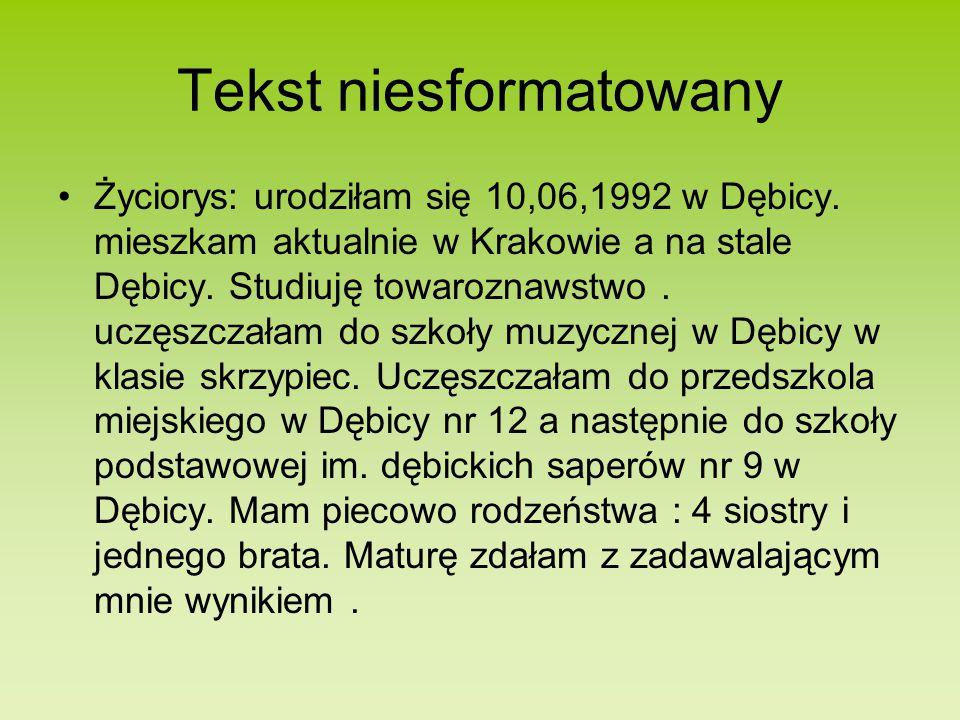 Tekst niesformatowany Życiorys: urodziłam się 10,06,1992 w Dębicy.