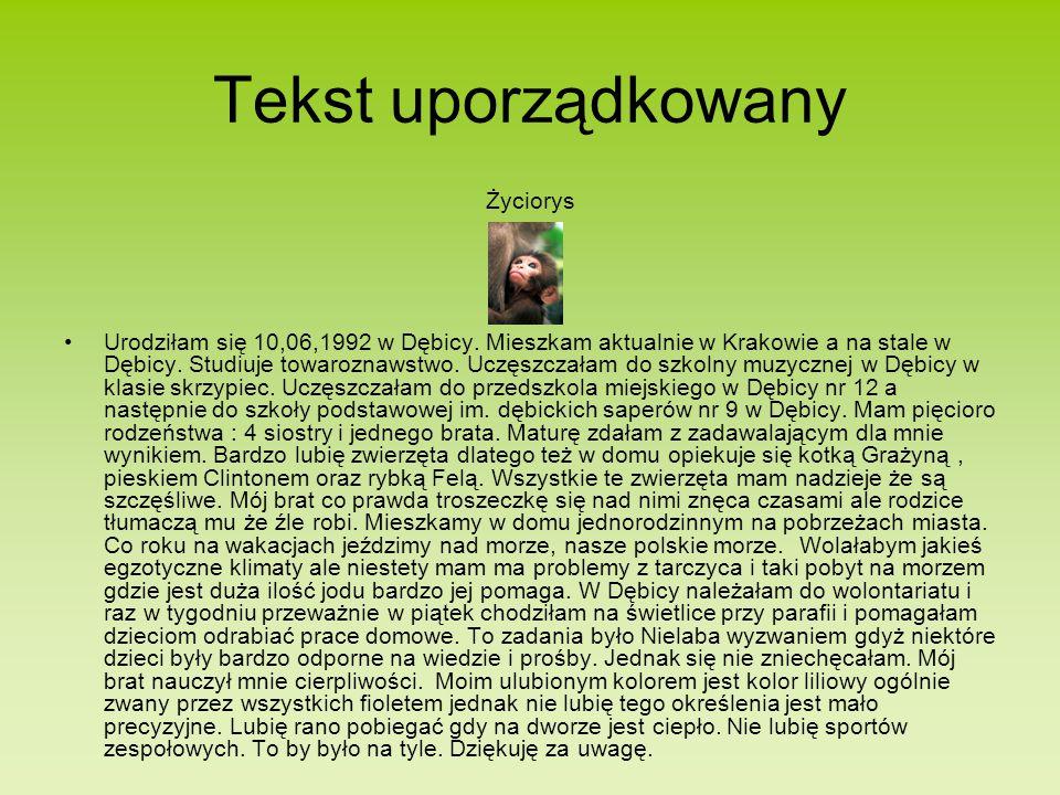 Tekst uporządkowany Życiorys Urodziłam się 10,06,1992 w Dębicy.