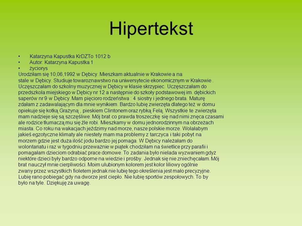 Hipertekst Katarzyna Kapustka KrDZTo 1012 b Autor: Katarzyna Kapustka 1 życiorys Urodziłam się 10,06,1992 w Dębicy.