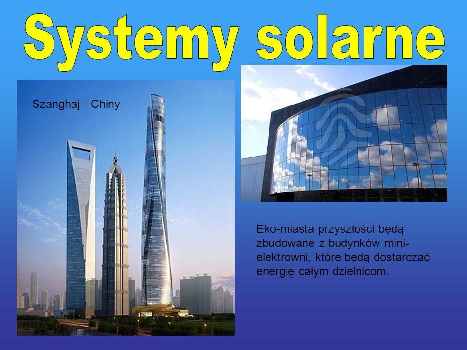 Szanghaj - Chiny Eko-miasta przyszłości będą zbudowane z budynków mini- elektrowni, które będą dostarczać energię całym dzielnicom.