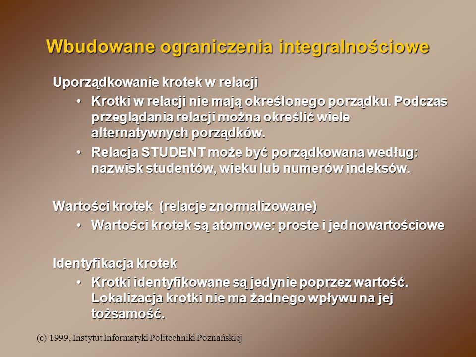 (c) 1999, Instytut Informatyki Politechniki Poznańskiej Wbudowane ograniczenia integralnościowe Uporządkowanie krotek w relacji Krotki w relacji nie mają określonego porządku.