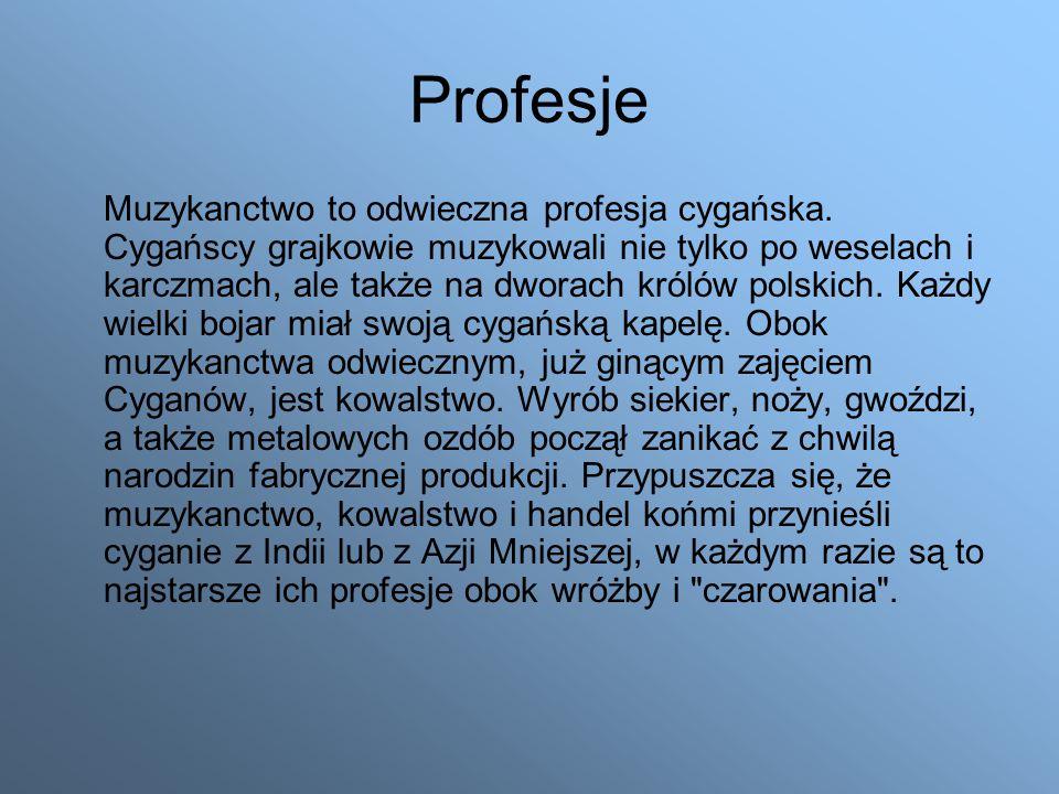 Profesje Muzykanctwo to odwieczna profesja cygańska.