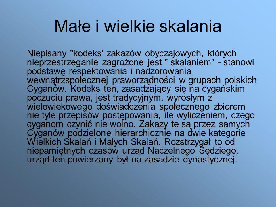 Małe i wielkie skalania Niepisany kodeks zakazów obyczajowych, których nieprzestrzeganie zagrożone jest skalaniem - stanowi podstawę respektowania i nadzorowania wewnątrzspołecznej praworządności w grupach polskich Cyganów.