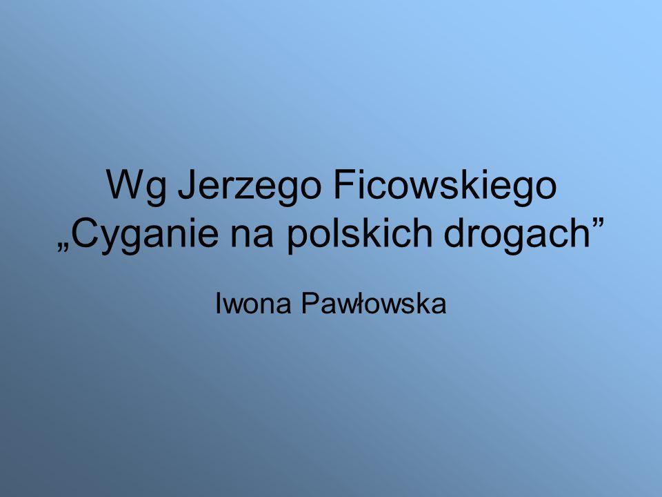 """Wg Jerzego Ficowskiego """"Cyganie na polskich drogach Iwona Pawłowska"""