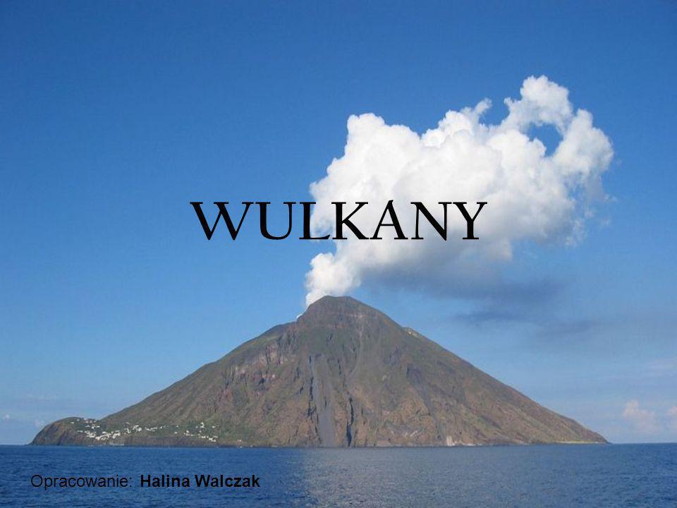 WULKANY Opracowanie: Halina Walczak