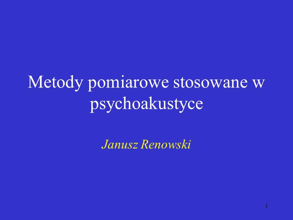 1 Metody pomiarowe stosowane w psychoakustyce Janusz Renowski