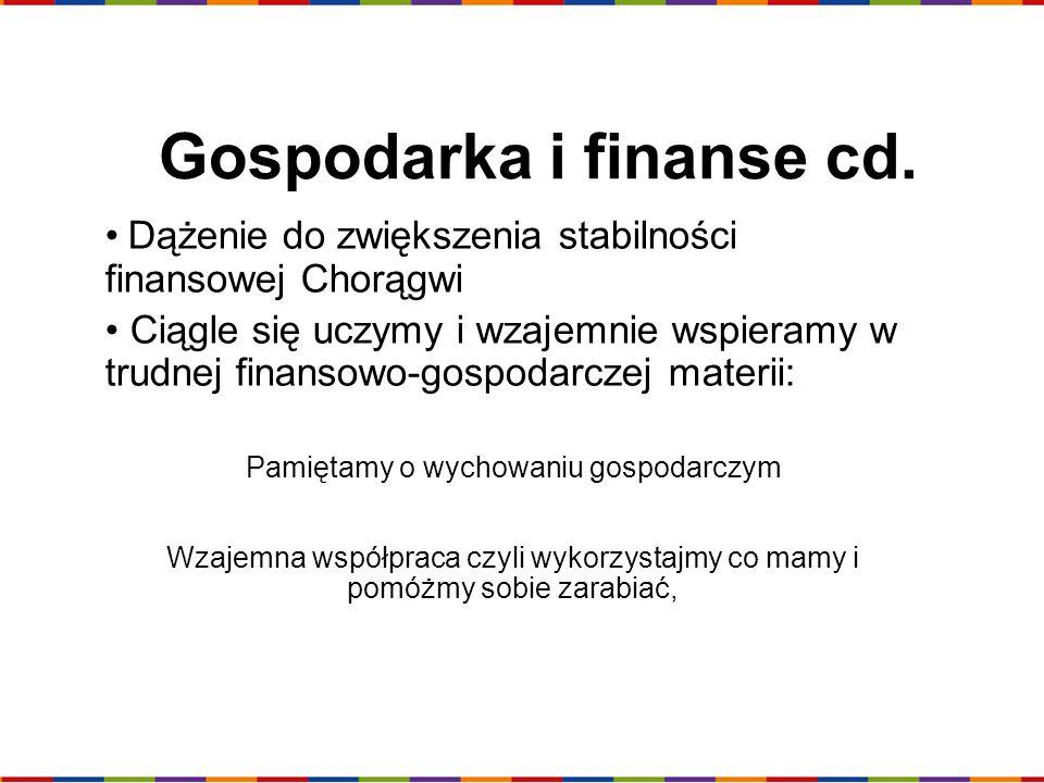 Gospodarka i finanse cd. Dążenie do zwiększenia stabilności finansowej Chorągwi Ciągle się uczymy i wzajemnie wspieramy w trudnej finansowo-gospodarcz
