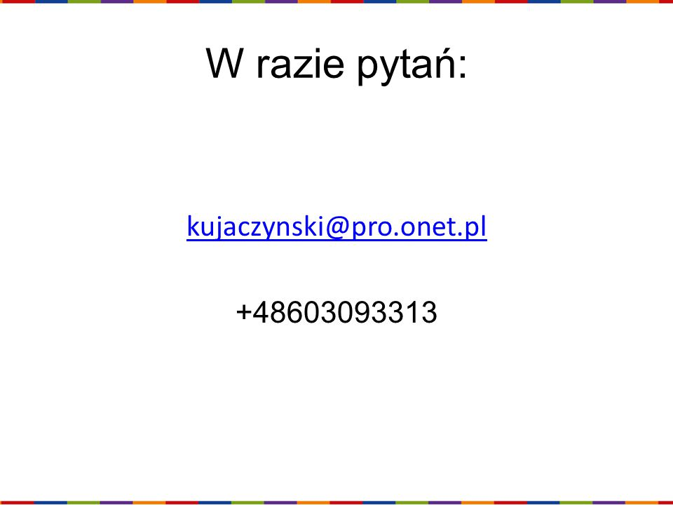 W razie pytań: kujaczynski@pro.onet.pl +48603093313