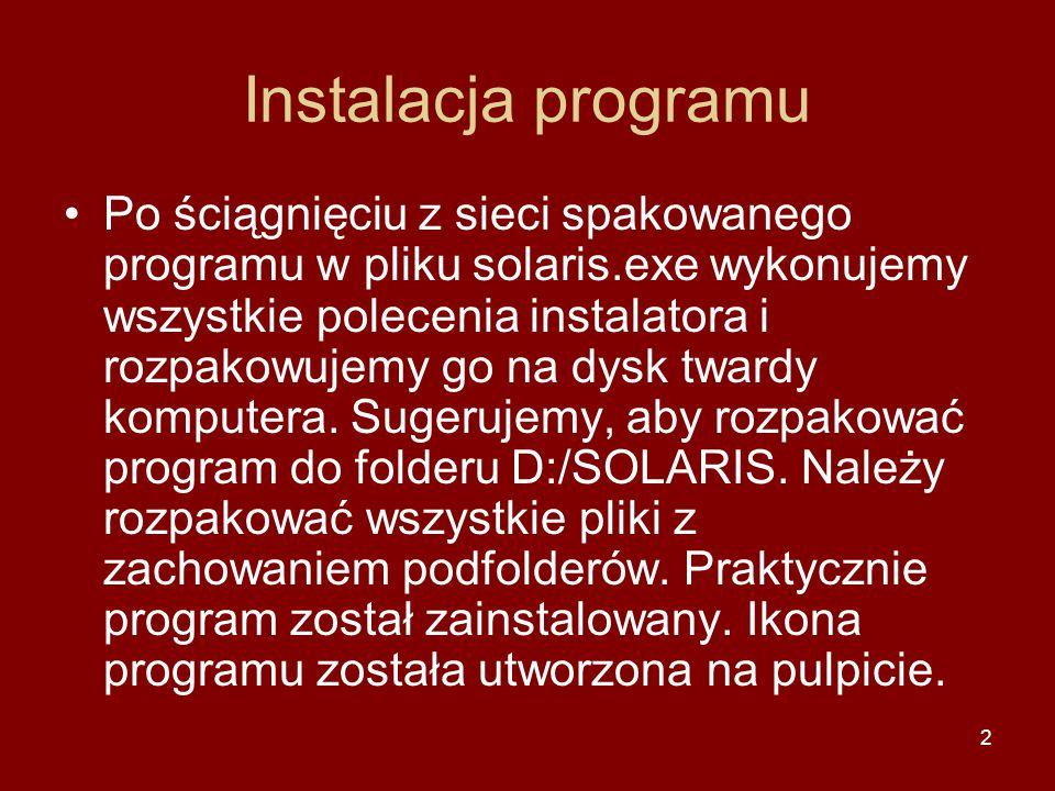 2 Instalacja programu Po ściągnięciu z sieci spakowanego programu w pliku solaris.exe wykonujemy wszystkie polecenia instalatora i rozpakowujemy go na