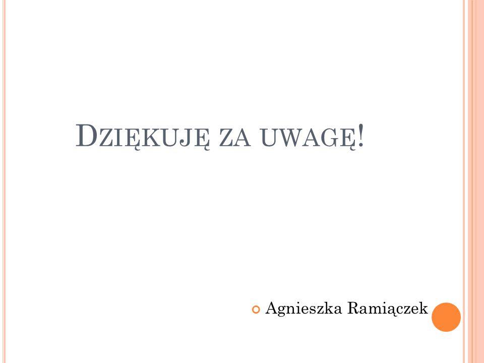 D ZIĘKUJĘ ZA UWAGĘ ! Agnieszka Ramiączek