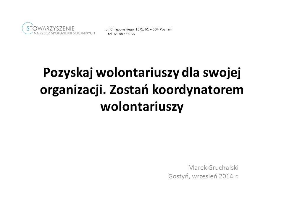 Marek Gruchalski Gostyń, wrzesień 2014 r.Pozyskaj wolontariuszy dla swojej organizacji.