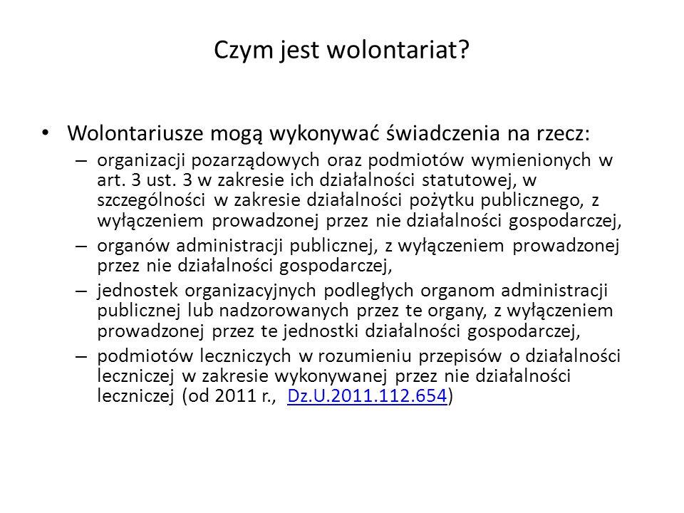 Czym jest wolontariat? Wolontariusze mogą wykonywać świadczenia na rzecz: – organizacji pozarządowych oraz podmiotów wymienionych w art. 3 ust. 3 w za