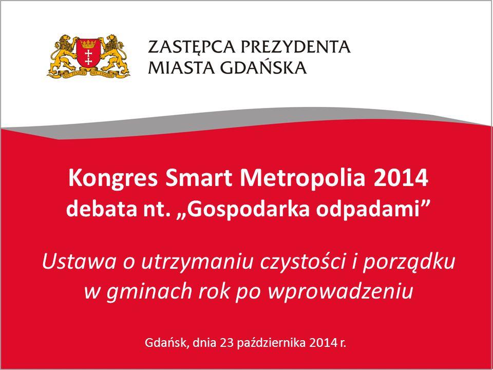 """Gdańsk, dnia 23 października 2014 r. Kongres Smart Metropolia 2014 debata nt. """"Gospodarka odpadami"""" Ustawa o utrzymaniu czystości i porządku w gminach"""
