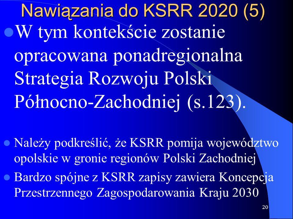 Nawiązania do KSRR 2020 (5) W tym kontekście zostanie opracowana ponadregionalna Strategia Rozwoju Polski Północno-Zachodniej (s.123). Należy podkreśl