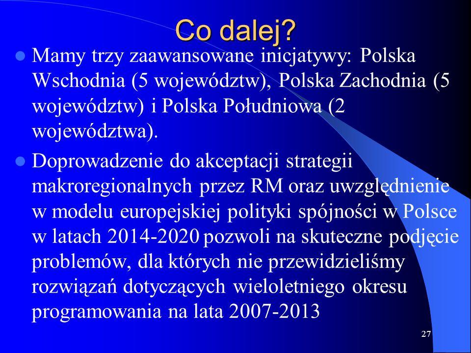Co dalej? Mamy trzy zaawansowane inicjatywy: Polska Wschodnia (5 województw), Polska Zachodnia (5 województw) i Polska Południowa (2 województwa). Dop