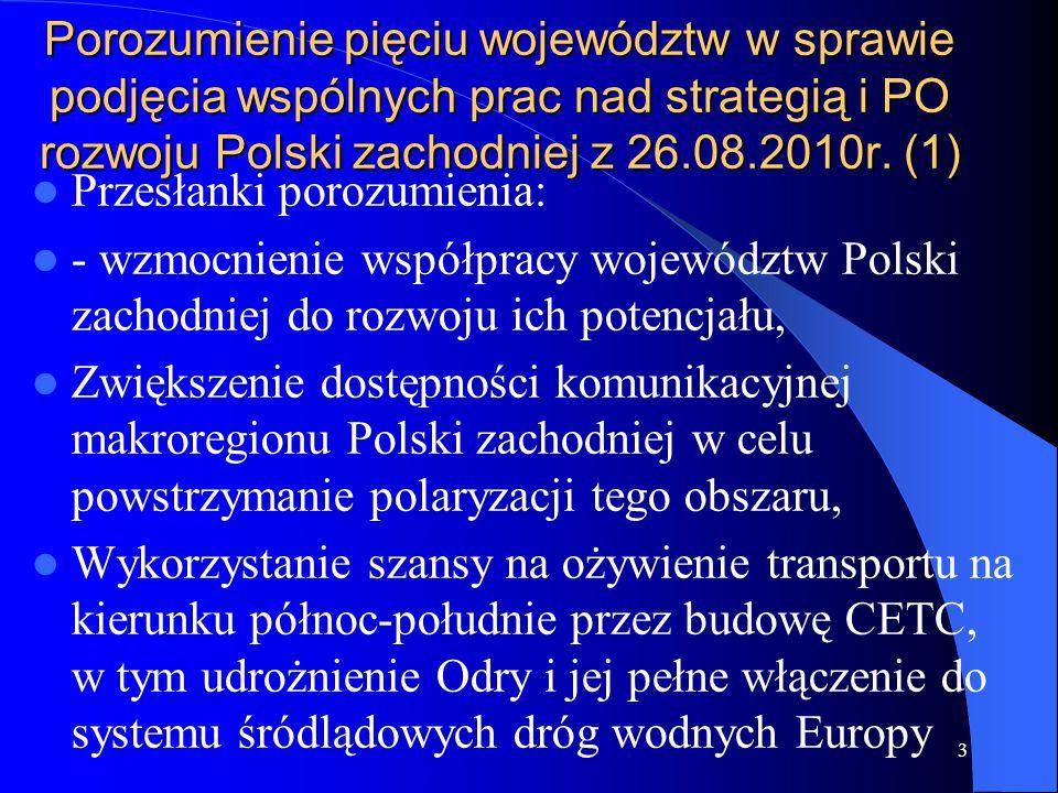 Porozumienie pięciu województw w sprawie podjęcia wspólnych prac nad strategią i PO rozwoju Polski zachodniej z 26.08.2010r. (1) Przesłanki porozumien