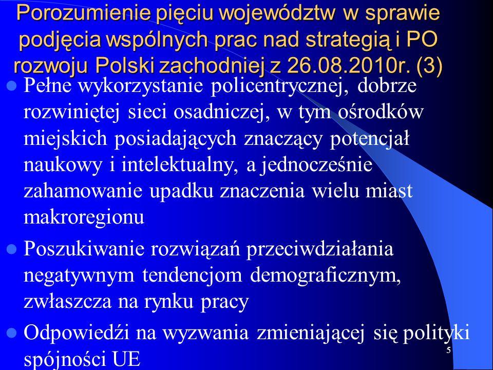 Porozumienie pięciu województw w sprawie podjęcia wspólnych prac nad strategią i PO rozwoju Polski zachodniej z 26.08.2010r. (3) Pełne wykorzystanie p