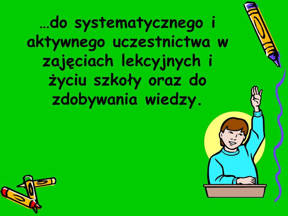 …do systematycznego i aktywnego uczestnictwa w zajęciach lekcyjnych i życiu szkoły oraz do zdobywania wiedzy.