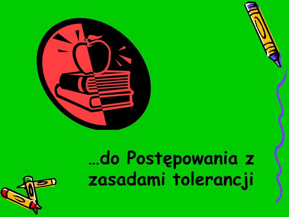 …do Postępowania z zasadami tolerancji