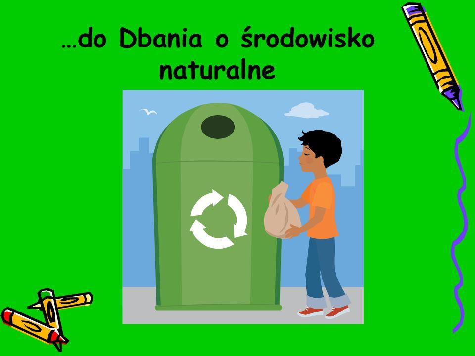 …do Dbania o środowisko naturalne