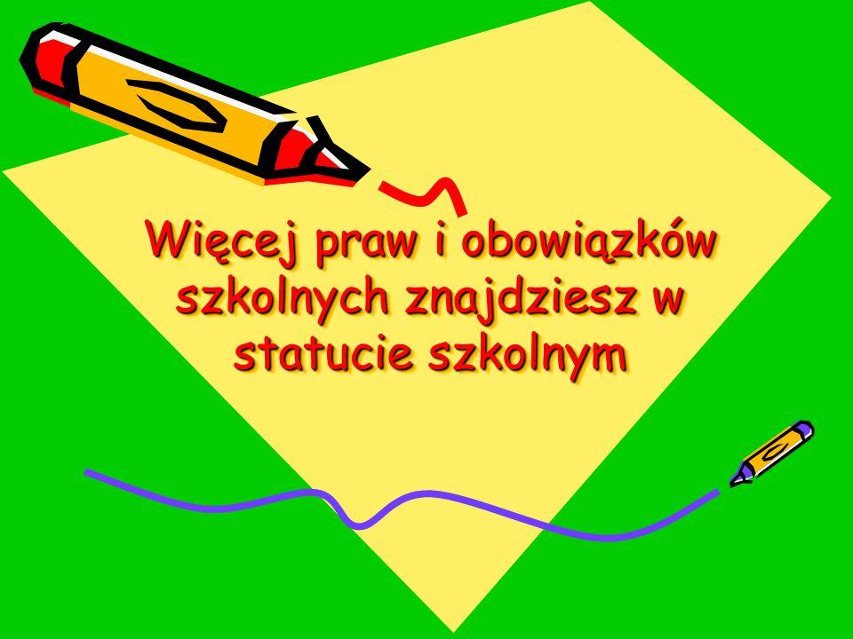 Więcej praw i obowiązków szkolnych znajdziesz w statucie szkolnym