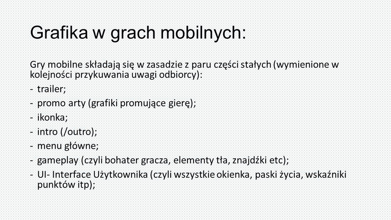 Grafika w grach mobilnych: Gry mobilne składają się w zasadzie z paru części stałych (wymienione w kolejności przykuwania uwagi odbiorcy): -trailer; -