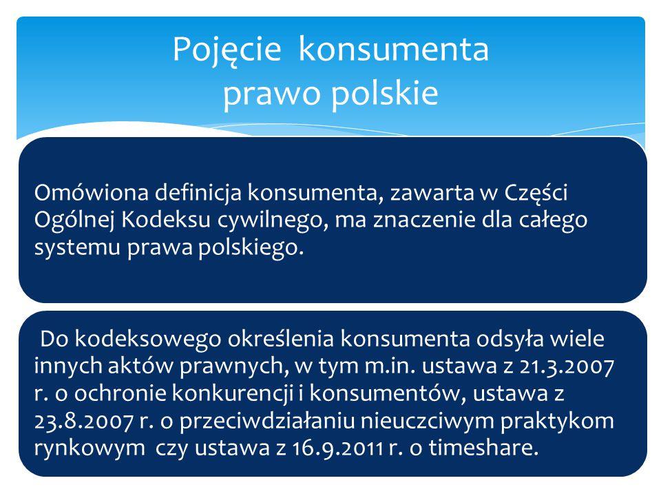 Omówiona definicja konsumenta, zawarta w Części Ogólnej Kodeksu cywilnego, ma znaczenie dla całego systemu prawa polskiego. Do kodeksowego określenia