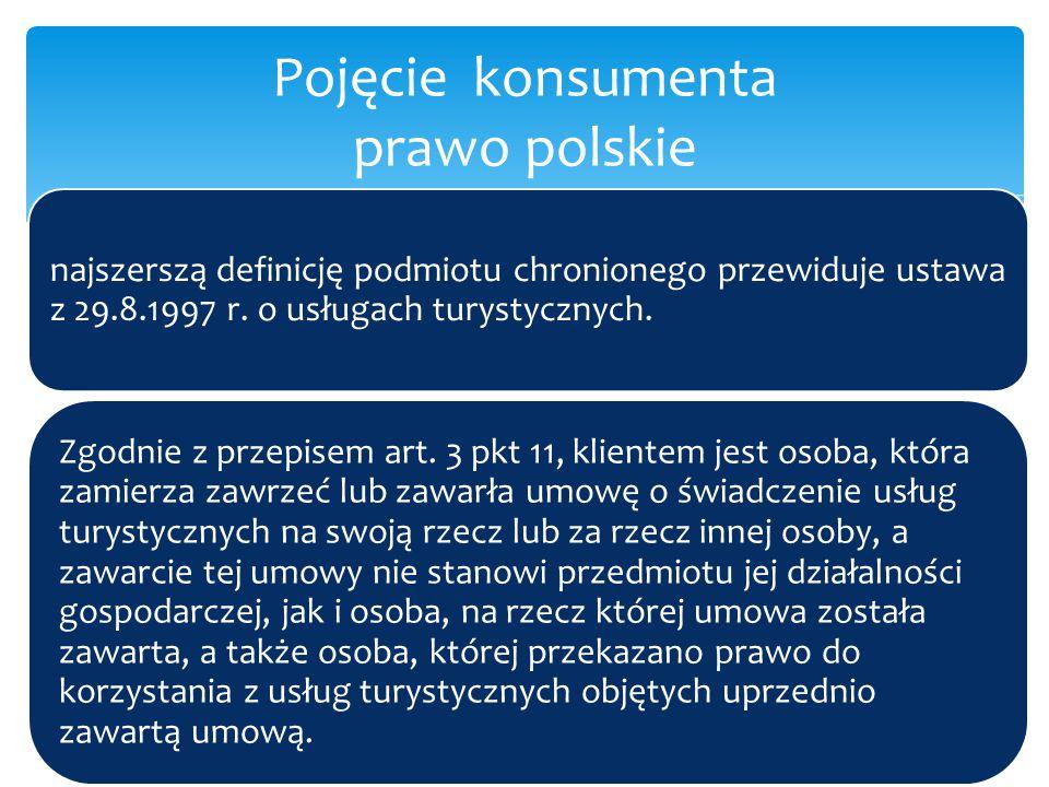 najszerszą definicję podmiotu chronionego przewiduje ustawa z 29.8.1997 r. o usługach turystycznych. Zgodnie z przepisem art. 3 pkt 11, klientem jest