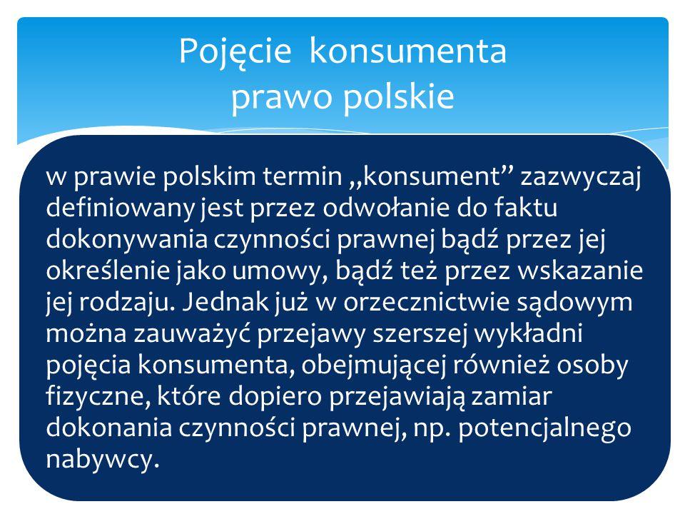 """w prawie polskim termin """"konsument"""" zazwyczaj definiowany jest przez odwołanie do faktu dokonywania czynności prawnej bądź przez jej określenie jako u"""