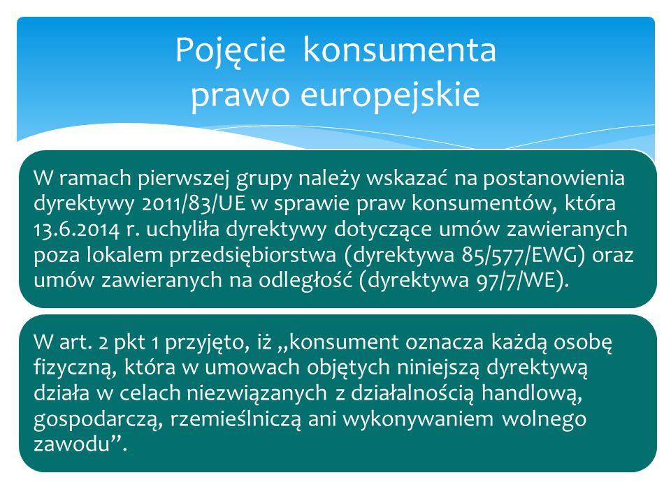W ramach pierwszej grupy należy wskazać na postanowienia dyrektywy 2011/83/UE w sprawie praw konsumentów, która 13.6.2014 r. uchyliła dyrektywy dotycz