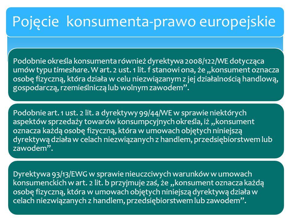 """Podobnie określa konsumenta również dyrektywa 2008/122/WE dotycząca umów typu timeshare. W art. 2 ust. 1 lit. f stanowi ona, że """"konsument oznacza oso"""