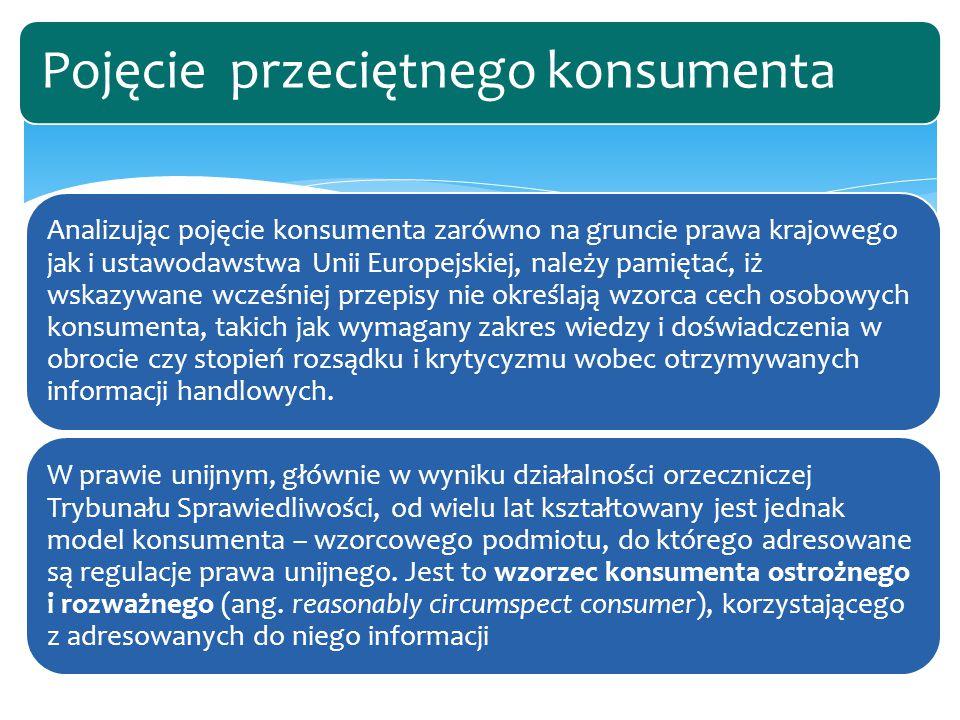 Analizując pojęcie konsumenta zarówno na gruncie prawa krajowego jak i ustawodawstwa Unii Europejskiej, należy pamiętać, iż wskazywane wcześniej przep