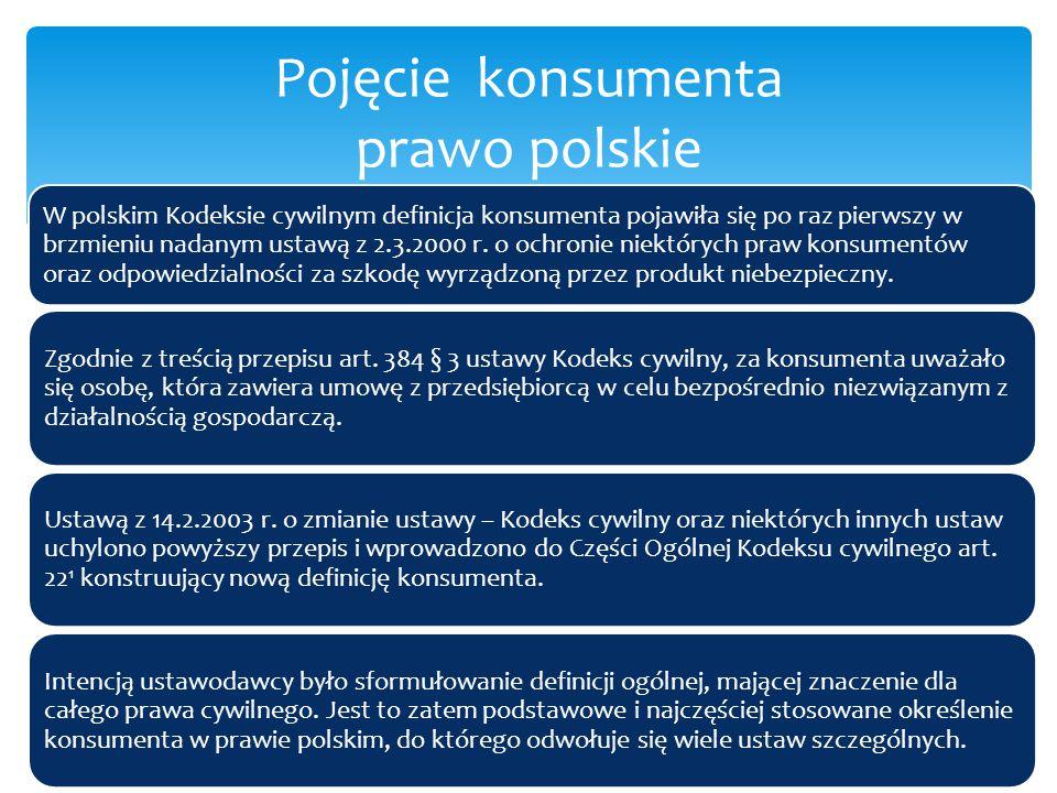 W polskim Kodeksie cywilnym definicja konsumenta pojawiła się po raz pierwszy w brzmieniu nadanym ustawą z 2.3.2000 r. o ochronie niektórych praw kons