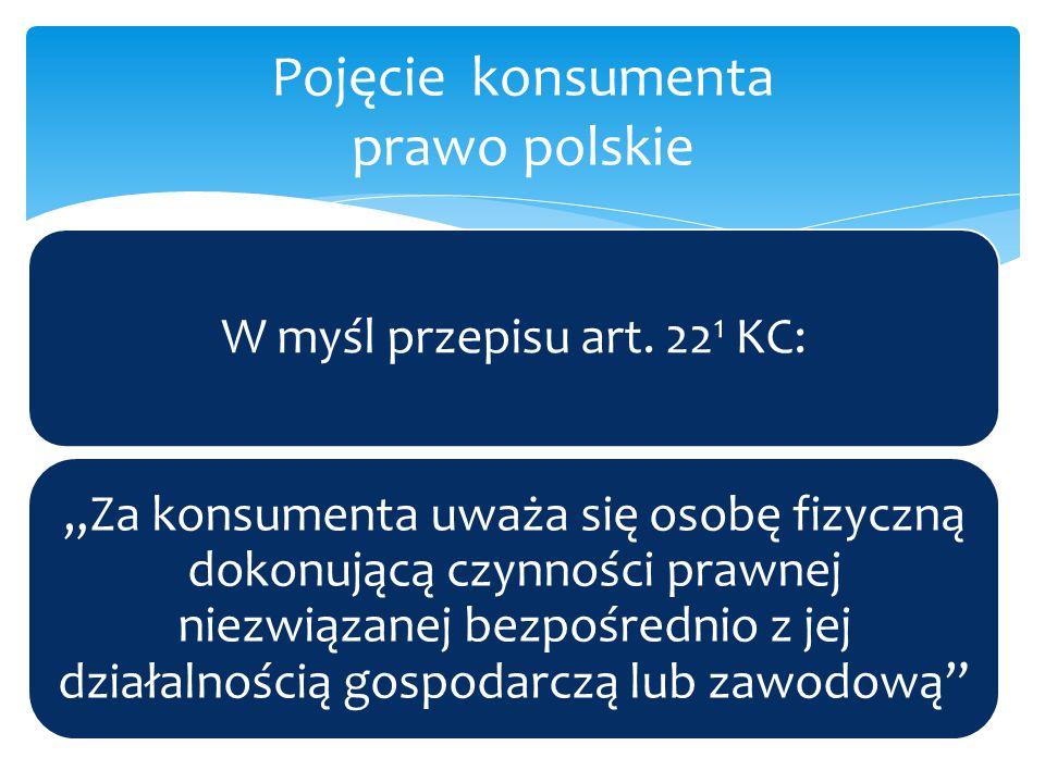 """W myśl przepisu art. 22 1 KC: """"Za konsumenta uważa się osobę fizyczną dokonującą czynności prawnej niezwiązanej bezpośrednio z jej działalnością gospo"""