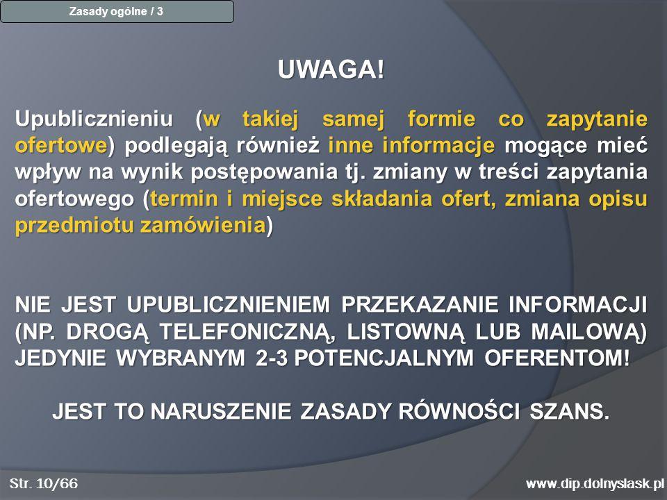 Str. 10/66www.dip.dolnyslask.pl Zasady ogólne / 3 UWAGA! Upublicznieniu (w takiej samej formie co zapytanie ofertowe) podlegają również inne informacj