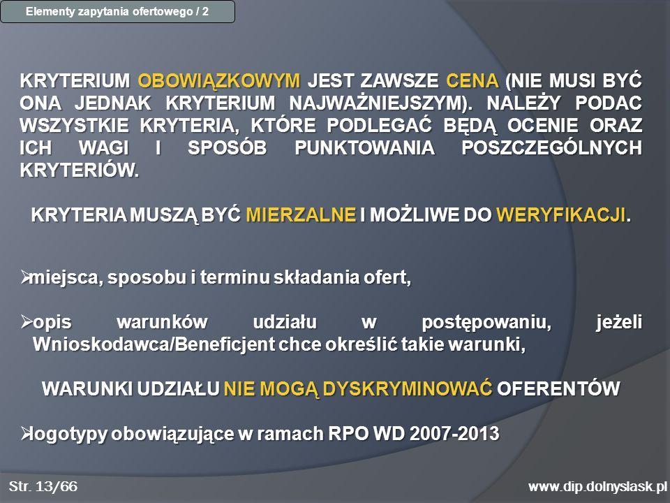 www.dip.dolnyslask.pl KRYTERIUM OBOWIĄZKOWYM JEST ZAWSZE CENA (NIE MUSI BYĆ ONA JEDNAK KRYTERIUM NAJWAŻNIEJSZYM). NALEŻY PODAC WSZYSTKIE KRYTERIA, KTÓ