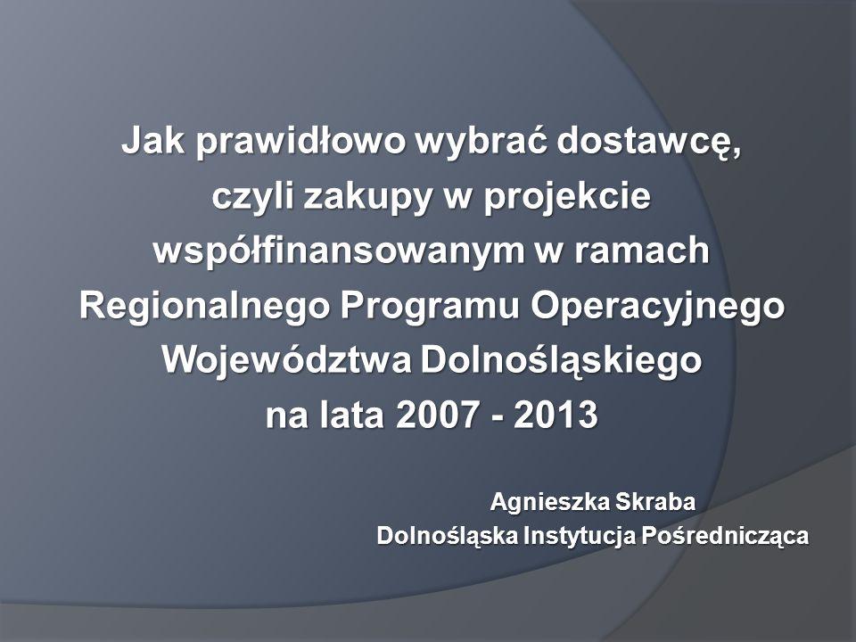 www.dip.dolnyslask.pl W PRAKTYCE OZNACZA TO WYMÓG UPUBLICZNIENIA ZAPYTANIA OFERTOWEGO I W PRZYPADKU POZYSKANIA JEDYNIE JEDNEJ WAŻNEJ OFERTY (LUB ŻADNEJ), DOKONANIE ZAKUPU OD DOWOLNEGO DOSTAWCY (POD WARUNKIEM, ŻE KUPIMY PRZEDMIOT OPISANY W ZAPYTANIU OFERTOWYM).
