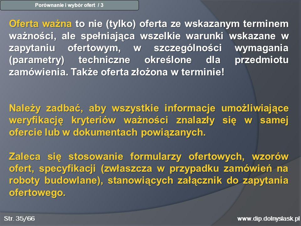 www.dip.dolnyslask.pl Oferta ważna to nie (tylko) oferta ze wskazanym terminem ważności, ale spełniająca wszelkie warunki wskazane w zapytaniu ofertow