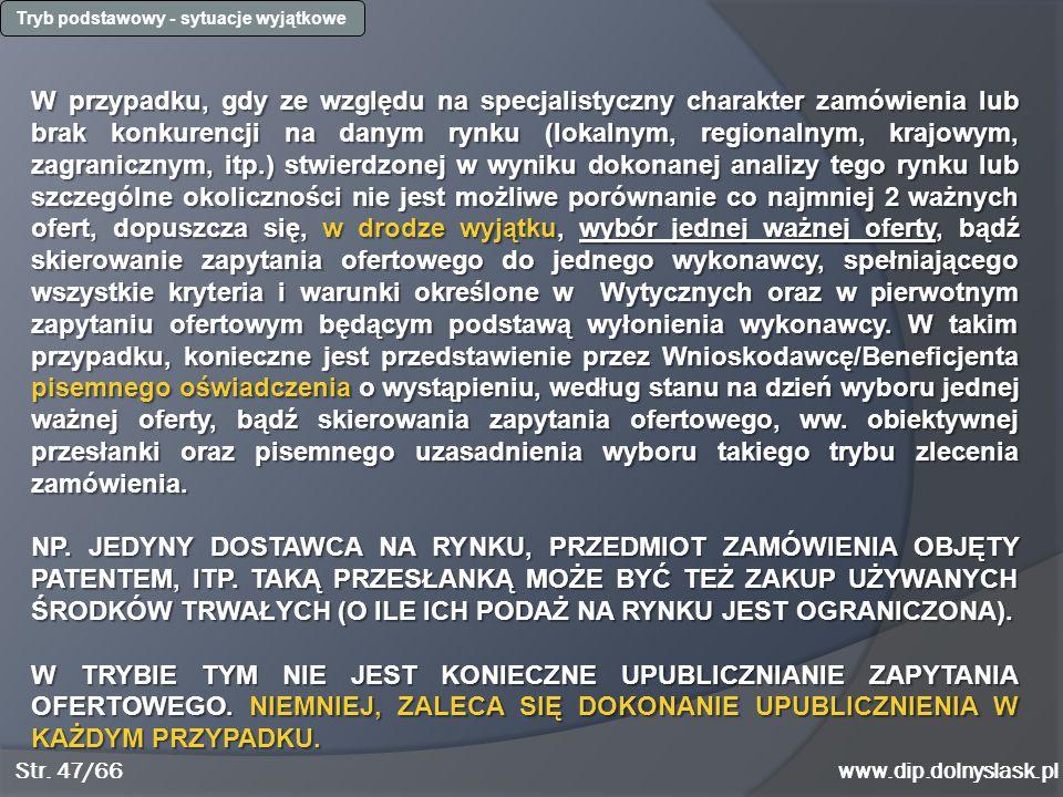 www.dip.dolnyslask.pl W przypadku, gdy ze względu na specjalistyczny charakter zamówienia lub brak konkurencji na danym rynku (lokalnym, regionalnym,