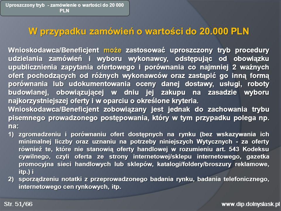 www.dip.dolnyslask.pl Uproszczony tryb - zamówienie o wartości do 20 000 PLN W przypadku zamówień o wartości do 20.000 PLN Wnioskodawca/Beneficjent mo
