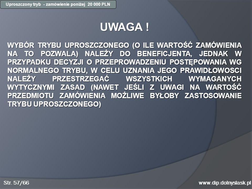 www.dip.dolnyslask.pl UWAGA ! WYBÓR TRYBU UPROSZCZONEGO (O ILE WARTOŚĆ ZAMÓWIENIA NA TO POZWALA) NALEŻY DO BENEFICJENTA, JEDNAK W PRZYPADKU DECYZJI O