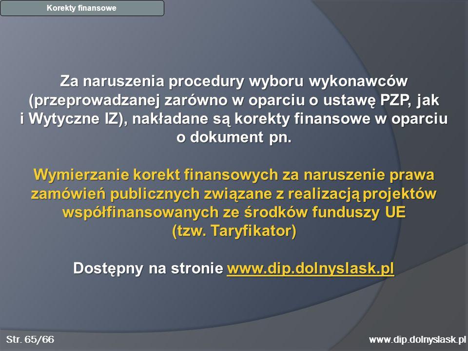 www.dip.dolnyslask.pl Korekty finansowe Za naruszenia procedury wyboru wykonawców (przeprowadzanej zarówno w oparciu o ustawę PZP, jak i Wytyczne IZ),